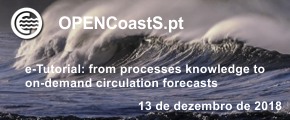 OPENcoastS e-Tutorial: from processes knowledge to on-demand circulation forecasts - 13 de dezembro de 2018